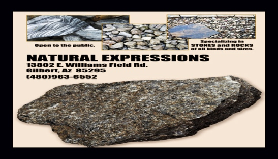 NATURAL EXPRESSIONS GILBERT ARIZONA, ROCKS, STONES, DECORATING ROCKS, DECORATING STONES, MESA ARIZONA, APACHE JUNCTION ARIZONA, MESA ARIZONA, TEMPE ARIZONA, PHOENIX ARIZONA, CHANDLER ARIZONA, QUEEN CREEK ARIZONA, CASA GRANDE ARIZONA, SUPERSTITION MOUNTAIN ARIZONA