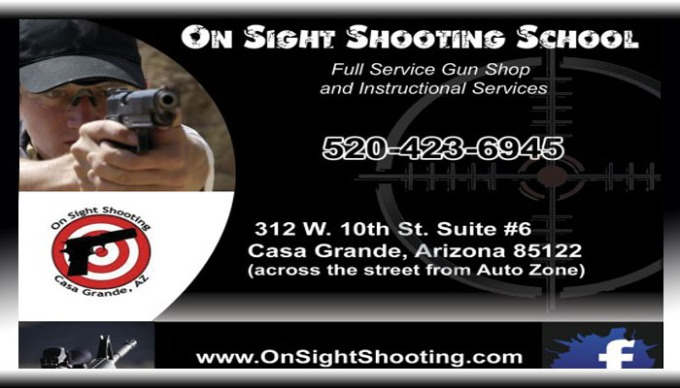 ON SIGHT SHOOTING SCHOOL CASA GRANDE ARIZONA, FLORENCE ARIZONA, ELOY ARIZONA, CASA GRANDE ARIZONA, MARICOPA ARIZONA, AHWATUKEE ARIZONA, CHANDLER ARIZONA, GILBERT ARIZONA, COOLIDGE ARIZONA, MARANA ARIZONA, TUCSON ARIZONA, PHOENIX ARIZONA, TEMPE ARIZONA, MESA ARIZONA, SCOTTSDALE ARIZONA, PARADISE ARIZONA, FOUNTAIN HILLS ARIZONA, CAVE CREEK ARIZONA, GLENDALE ARIZONA, BUCKEYE ARIZONA, LAS VEGAS NEVADA, HOLLYWOOD CALIFORNIA, GUNS, GUN SHOP, SHOOTING, BULLETS