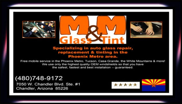 M & M GLASS & TINT,  #AZ Seasons Magazine, #azseasonsmagazinesonline, @AzSeasonsMag, APACHE JUNCTION AZ, AUTO GLASS AHWATUKEE ARIZONA, AUTO GLASS AHWATUKEE AZ, AUTO GLASS CASA GRANDE ARIZONA, AUTO GLASS CASA GRANDE AZ, AUTO GLASS CHANDLER ARIZONA, AUTO GLASS ELOY ARIZONA, AUTO GLASS FLORENCE ARIZONA, AUTO GLASS FLORENCE AZ, AUTO GLASS GLENDALE ARIZONA, AUTO GLASS GLENDALE AZ, AUTO GLASS LAS VEGAS NEVADA, AUTO GLASS LOS ANGELES CALIFORNIA, AUTO GLASS MESA ARIZONA, AUTO GLASS NEW YORK CITY NEW YORK, AUTO GLASS PHOENIX ARIZONA, AUTO GLASS PHOENIX AZ, Auto Glass Repair, AUTO GLASS REPAIR CHANDLER ARIZONA, AUTO GLASS REPAIR CHANDLER AZ, Auto Glass Replacement, AUTO GLASS SCOTTSDALE ARIZONA, AUTO GLASS SCOTTSDALE AZ, AUTO GLASS TEMPE ARIZONA, AUTO GLASS TUCSON ARIZONA, AUTO GLASS TUCSON AZ, AZ, Coolidge AZ, GLASS AHWATUKEE ARIZONA, GLASS AHWATUKEE AZ, GLASS CHANDLER ARIZONA, GLASS CHANDLER AZ, GLASS LAS VEGAS NEVADA, GLASS LAS VEGAS NV, GLASS MESA ARIZONA, GLASS MESA AZ, GLASS ORANGE COUNTY CAL, GLASS ORANGE COUNTY CALIFORNIA, GLASS PHOENIX ARIZONA, GLASS PHOENIX AZ, GLASS QUEEN CREEK ARIZONA, GLASS QUEEN CREEK AZ, Glass Replacement Chandler Arizona, GLASS SAN FRANCISCO CAL, GLASS SAN FRANCISCO CALIFORNIA, GLASS SCOTTSDALE ARIZONA, GLASS SCOTTSDALE AZ, GLASS TEMPE ARIZONA, GLASS TEMPE AZ, GLASS TUCSON ARIZONA, GLASS TUCSON AZ, Kalvin Arailias, M & M GLASS & TINT CHANDLER ARIZONA, Phoenix METRO, TINT CHANDLER ARIZONA, TINT CHANDLER AZ, TINT LAS VEGAS NEVADA, TINT LAS VEGAS NV, TINT PHOENIX ARIZONA, TINT PHOENIX AZ, TINT QUEEN CREEK ARIZONA, TINT QUEEN CREEK AZ, TINT SCOTTSDALE ARIZONA, TINT SCOTTSDALE AZ, TINT TEMPE ARIZONA, TINT TEMPE AZ, TINT TUCSON ARIZONA, TINT TUCSON AZ, TINTING AHWATUKEE AZ, TINTING CHANDLER ARIZONA, TINTING CHANDLER AZ