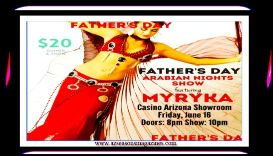 TONIGHT! JUNE 16, 2017 FATHER'S DAY ARABIAN NIGHTS SHOW FEATURING THE PROFESSIONAL ENTERTAINER #MYRYKA @ CASINO ARIZONA DOORS OPEN @ 8PM SHOWTIME 10PM